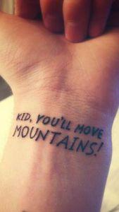 Kid You'll move the mountains  #ta - 99 Tiny Tattoos